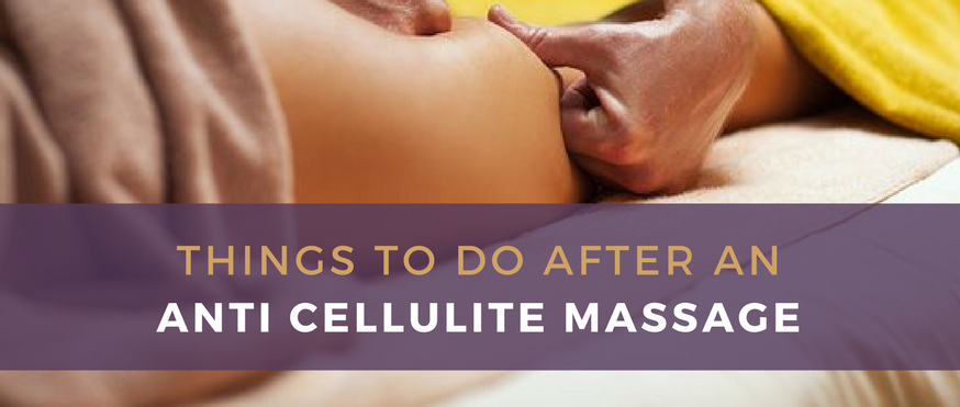 What To Do After An Anti Cellulite Massage